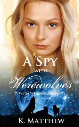 A Spy with Werewolves (a with Werewolves Novel)