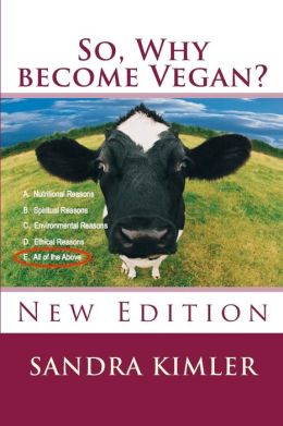 So, Why Become Vegan?: A. Nutritional Reasons, B.Spiritual Reasons, C. Environmental Reasons, D. Ethical Reasons, E. All of the Above