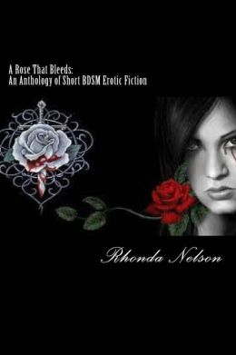A Rose That Bleeds: An Anthology of Short BDSM Erotic Fiction