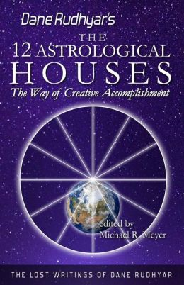 The Twelve Astrological Houses: The Way of Creative Accomplishment