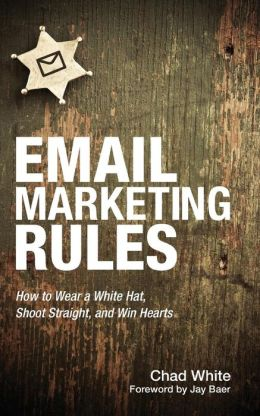 Email Marketing Rules: How to Wear a White Hat, Shoot Straight, and Win Hearts