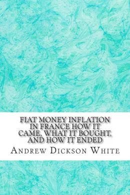 Fiat Money Inflation in France How It Came, What it Bought, and How it Ended