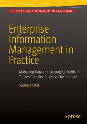 Enterprise Information Management in Practice: Managing Data and Leveraging Profits in Today's Complex Business Environment