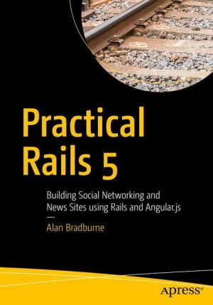 Practical Rails 5: Building Social Networking and News Site using Rails and Angular.js