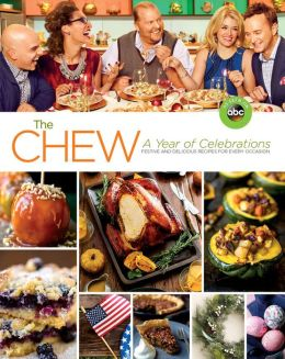 The Chew: A Year of Celebrations (Festive and Delicious Recipes for Every Occasion)