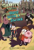 Book Cover Image. Title: Gravity Falls Once Upon a Swine, Author: Disney Book Group
