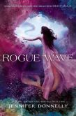 Book Cover Image. Title: Rogue Wave (Waterfire Saga Series #2), Author: Jennifer Donnelly