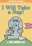 Book Cover Image. Title: I Will Take a Nap! (An Elephant and Piggie Book), Author: Mo Willems