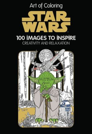 Star Wars: 100 Images to Inspire Creativity and Relaxation