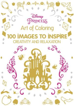 Disney Princess: 100 Images to Inspire Creativity and Relaxation