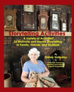 Storytelling Activities: A Variety of Activities to Motivate and Inspire Storytelling in Family, Friends, and Students