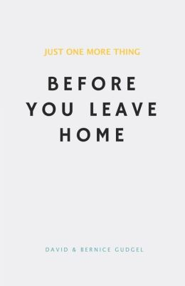 Just One More Thing: Before You Leave Home