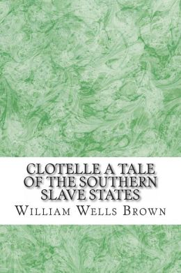 Clotelle A Tale of the Southern Slave States