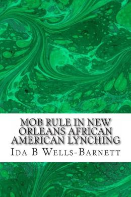 Mob Rule in New Orleans African American Lynching