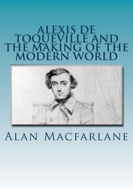Alexis de Toqueville and the Making of the Modern World