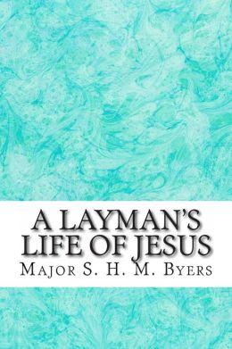 A Layman's Life of Jesus