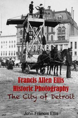 Francis Allen Ellis Historic Photography: The City of Detroit