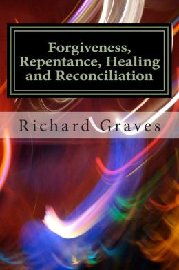 Forgiveness, Repentance, Healing and Reconciliation