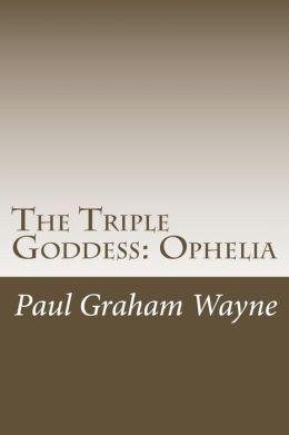 The Triple Goddess: Ophelia
