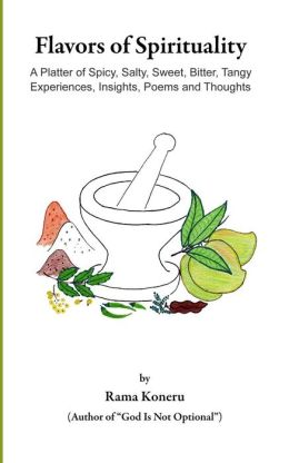 Flavors of Spirituality: A Platter of Spicy, Salty, Sweet, Bitter, Tangy Experiences, Insights, Poems and Thoughts