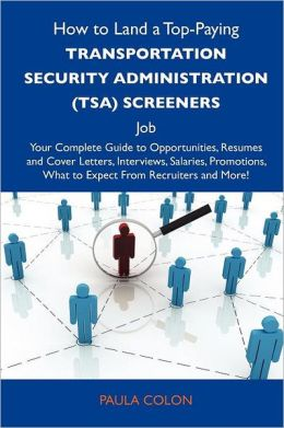How to Land a Top-Paying Transportation Security Administration (Tsa) Screeners Job: Your Complete Guide to Opportunities, Resumes and Cover Letters,