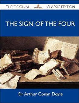 The Sign of the Four - The Original Classic Edition