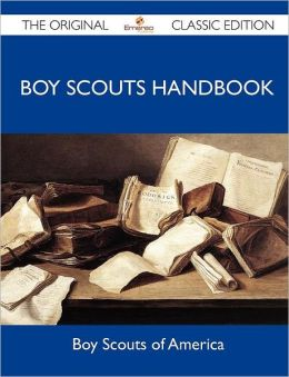 Boy Scouts Handbook - The Original Classic Edition