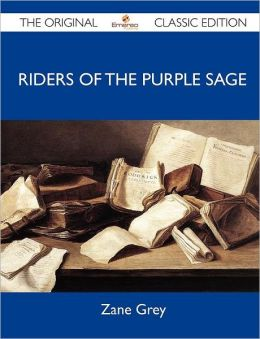 Riders of the Purple Sage - The Original Classic Edition