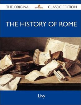 The History of Rome - The Original Classic Edition