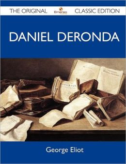 Daniel Deronda - The Original Classic Edition