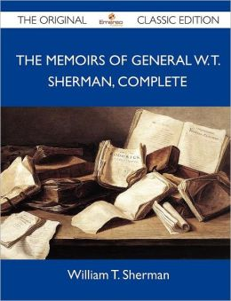 The Memoirs of General W. T. Sherman, Complete - The Original Classic Edition