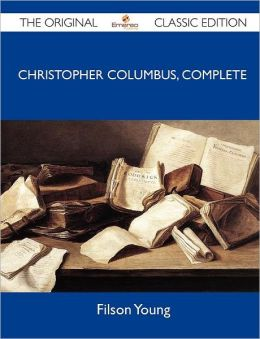 Christopher Columbus, Complete - The Original Classic Edition