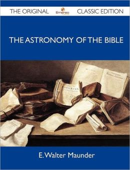The Astronomy of the Bible - The Original Classic Edition