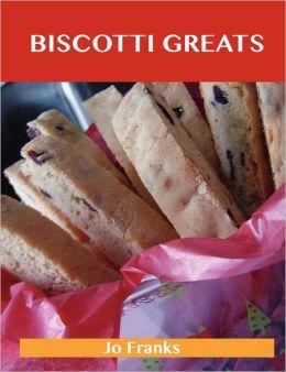 Biscotti Greats: Delicious Biscotti Recipes, the Top 51 Biscotti Recipes