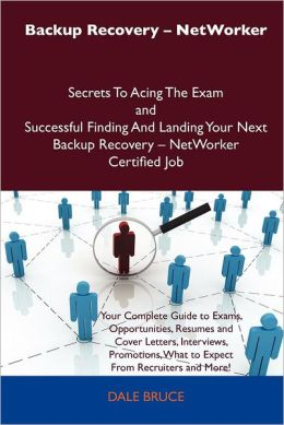 Backup Recovery - Networker Secrets to Acing the Exam and Successful Finding and Landing Your Next Backup Recovery - Networker Certified Job