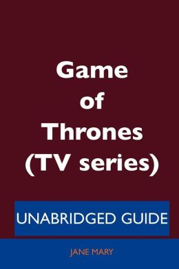 Game of Thrones (TV Series) - Unabridged Guide