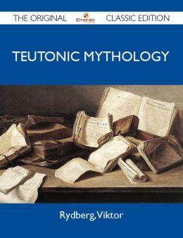 Teutonic Mythology - The Original Classic Edition