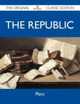 The Republic - The Original Classic Edition