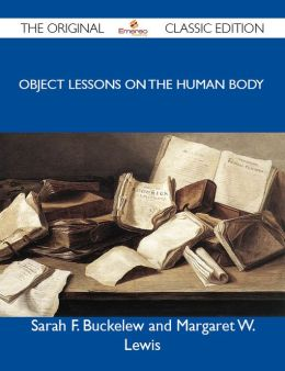 Object Lessons on the Human Body - The Original Classic Edition