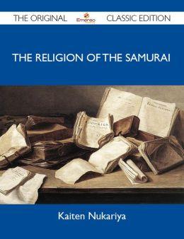 The Religion of the Samurai - The Original Classic Edition