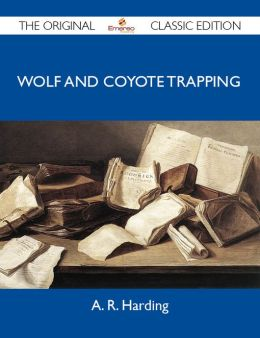 Wolf and Coyote Trapping - The Original Classic Edition