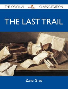 The Last Trail - The Original Classic Edition