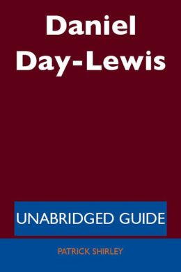 Daniel Day-Lewis - Unabridged Guide