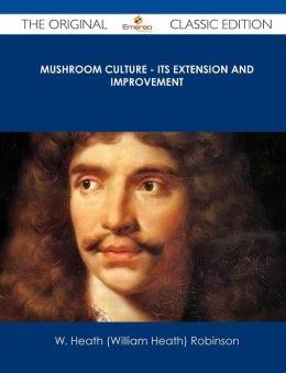 Mushroom Culture - Its Extension and Improvement - The Original Classic Edition