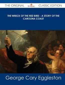 The Wreck of the Red Bird - A Story of the Carolina Coast - The Original Classic Edition