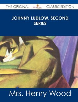 Johnny Ludlow, Second Series - The Original Classic Edition