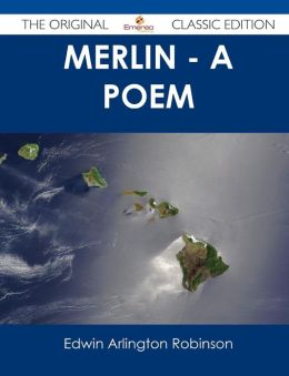 Merlin - A Poem - The Original Classic Edition