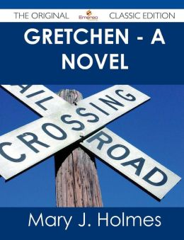 Gretchen - A Novel - The Original Classic Edition