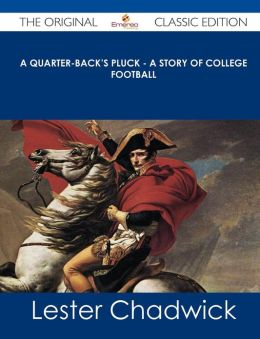 A Quarter-Back's Pluck - A Story of College Football - The Original Classic Edition