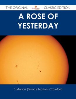 A Rose of Yesterday - The Original Classic Edition
